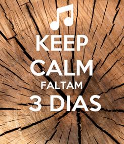 Poster: KEEP CALM FALTAM  3 DIAS