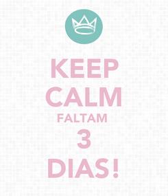 Poster: KEEP CALM FALTAM  3 DIAS!