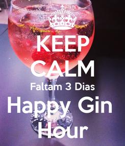 Poster: KEEP CALM Faltam 3 Dias Happy Gin  Hour