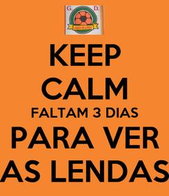 Poster: KEEP CALM FALTAM 3 DIAS PARA VER AS LENDAS