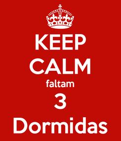 Poster: KEEP CALM faltam 3 Dormidas