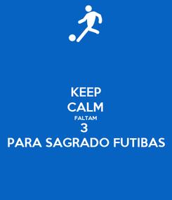Poster: KEEP CALM FALTAM 3  PARA SAGRADO FUTIBAS