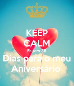Poster: KEEP CALM Faltam 36 Dias para o meu Aniversário