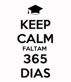 Poster: KEEP CALM FALTAM  365 DIAS