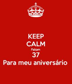 Poster: KEEP CALM Faltam 37 Para meu aniversário