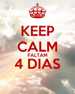 Poster: KEEP CALM FALTAM 4 DIAS