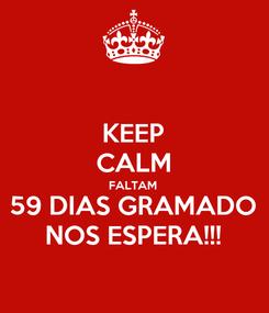 Poster: KEEP CALM FALTAM  59 DIAS GRAMADO NOS ESPERA!!!