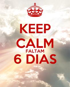 Poster: KEEP CALM FALTAM 6 DIAS