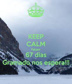 Poster: KEEP CALM Faltam 67 dias Gramado nos espera!!!