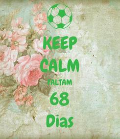 Poster: KEEP CALM FALTAM 68 Dias