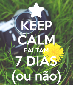 Poster: KEEP CALM FALTAM 7 DIAS (ou não)