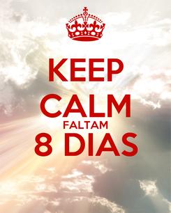 Poster: KEEP CALM FALTAM 8 DIAS