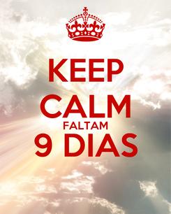 Poster: KEEP CALM FALTAM 9 DIAS