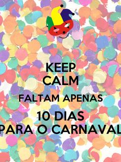 Poster: KEEP CALM FALTAM APENAS 10 DIAS PARA O CARNAVAL