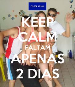 Poster: KEEP CALM FALTAM APENAS 2 DIAS