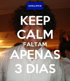Poster: KEEP CALM FALTAM APENAS 3 DIAS