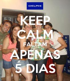 Poster: KEEP CALM FALTAM APENAS 5 DIAS