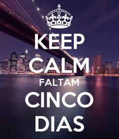 Poster: KEEP CALM FALTAM CINCO DIAS