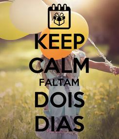 Poster: KEEP CALM FALTAM DOIS DIAS