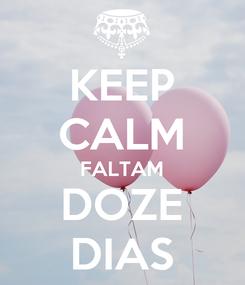 Poster: KEEP CALM FALTAM DOZE DIAS