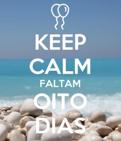 Poster: KEEP CALM FALTAM OITO DIAS