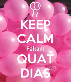 Poster: KEEP CALM Faltam QUAT DIAS