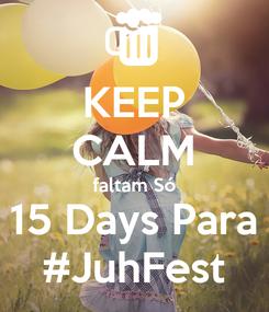Poster: KEEP CALM faltam Só 15 Days Para #JuhFest