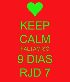 Poster: KEEP CALM FALTAM SÓ 9 DIAS RJD 7