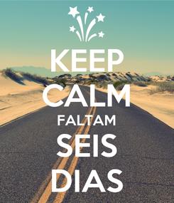 Poster: KEEP CALM FALTAM SEIS DIAS