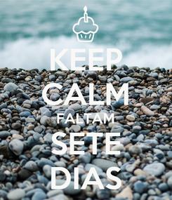 Poster: KEEP CALM FALTAM SETE DIAS
