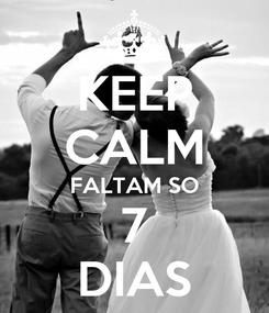 Poster: KEEP CALM FALTAM SO 7 DIAS