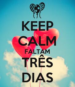 Poster: KEEP CALM FALTAM TRÊS DIAS
