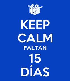 Poster: KEEP CALM FALTAN 15 DÍAS