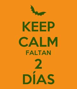 Poster: KEEP CALM FALTAN 2 DÍAS