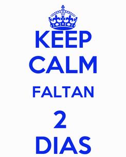 Poster: KEEP CALM FALTAN 2  DIAS