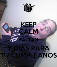 Poster: KEEP CALM FALTAN 2 DIAS PARA TU CUMPLEAÑOS