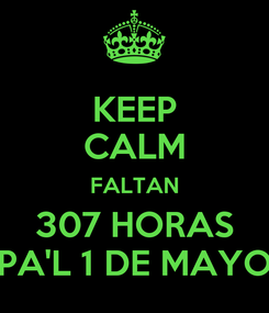 Poster: KEEP CALM FALTAN 307 HORAS PA'L 1 DE MAYO