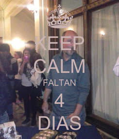 Poster: KEEP CALM FALTAN 4 DIAS