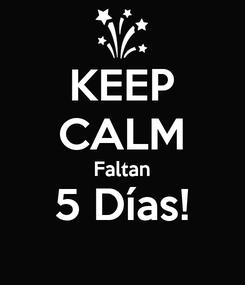 Poster: KEEP CALM Faltan 5 Días!