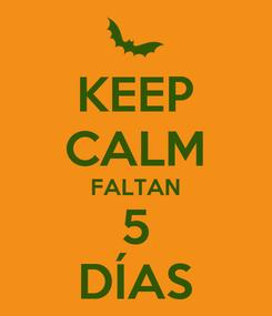 Poster: KEEP CALM FALTAN 5 DÍAS
