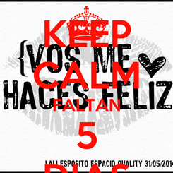 Poster: KEEP CALM FALTAN 5 DIAS