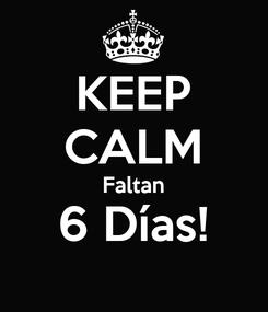 Poster: KEEP CALM Faltan 6 Días!