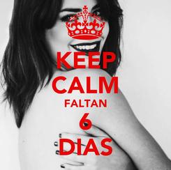Poster: KEEP CALM FALTAN 6 DIAS