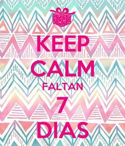 Poster: KEEP CALM FALTAN 7 DIAS