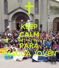Poster: KEEP CALM FALTAN 7 DIAS PARA PASCUA JOVEN