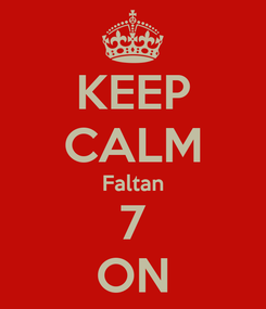 Poster: KEEP CALM Faltan 7 ON