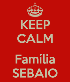 Poster: KEEP CALM  Família SEBAIO