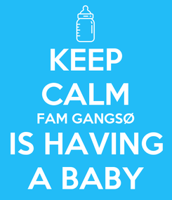 Poster: KEEP CALM FAM GANGSØ IS HAVING A BABY