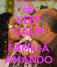 Poster: KEEP CALM  FAMÍLIA AMANDO