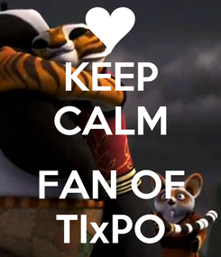 Poster: KEEP CALM  FAN OF TIxPO